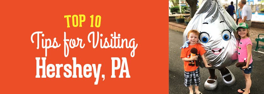 Top 10 Tips for Visiting Hershey, PA